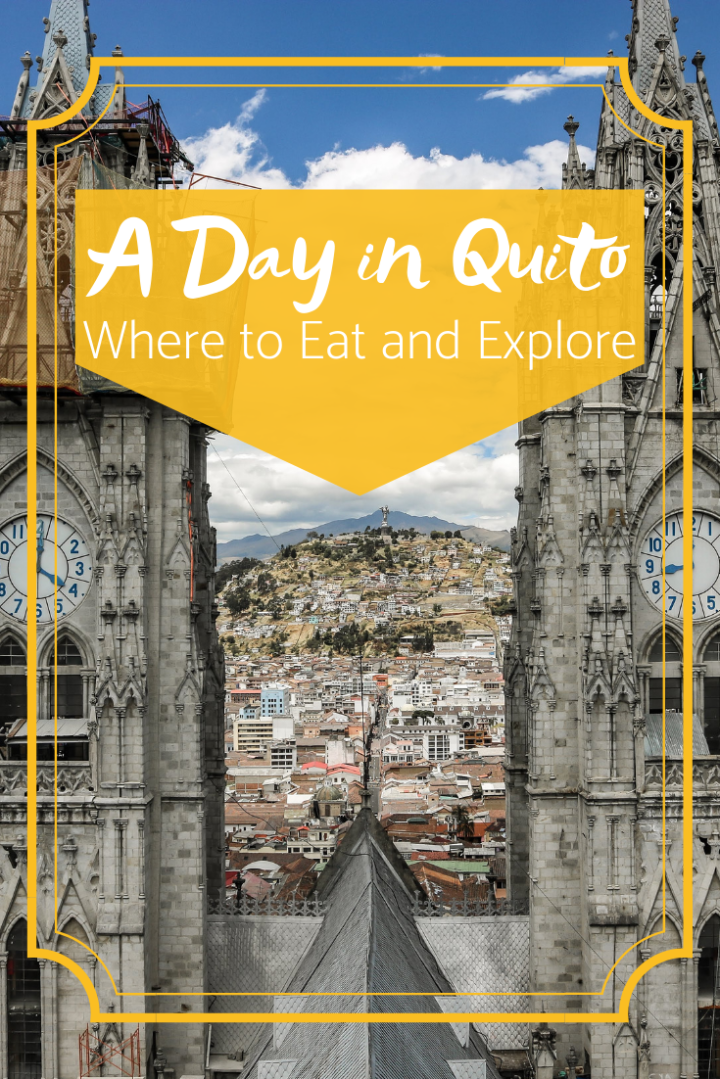 A Day in Quito: Where to Eat and Explore